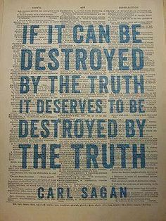 If it can be destroyed by the truth, it deserves to be destroyed by the truth. Carl Sagan (quotes about life, motivational quotes, inspirational quotes, quotes about truth and honesty) Carl Sagan, The Words, Cool Words, Great Quotes, Quotes To Live By, Inspirational Quotes, Motivational Images, Smart Quotes, Simple Quotes