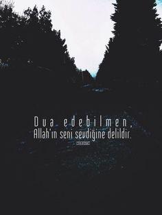 Dua edebilmen. Allah'ın seni sevdiğine delildir...