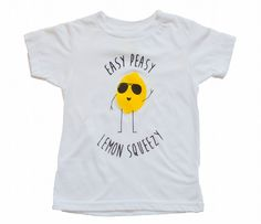 Easy Peasy Lemon Squeezy Tee, Toddler t-shirt, infant tank, Trendy kids clothes, Hipster kids clothes, graphic tee, screen print by LovelyLittlesShop on Etsy https://www.etsy.com/listing/233314520/easy-peasy-lemon-squeezy-tee-toddler-t