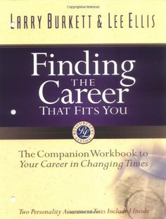 Finding the Career that Fits You: The Companion Workbook to Your Career in Changing Times: Larry Burkett, Lee F. Ellis: 9780802425225: Amazon.com: Books