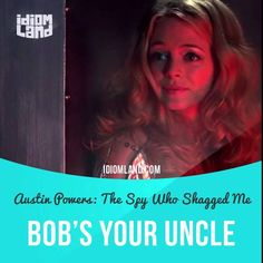 """""""Bob's your uncle"""" means """"that's it, it's as simple as that"""".  Text in the clip from """"Austin Powers: The Spy Who Shagged Me"""": The guard, drawn by my cries of pain, comes to investigate. Meanwhile, you dig a pit, line it with punji sticks made from sharpened toothbrushes. The guard falls in, Bob's your uncle, we escape. What do you think?  #idiom #idioms #slang #saying #sayings  #english #englishlanguage #learnenglish #vocabulary #efl #esl #tesl #tefl #toefl #ielts #toeic #austinpowers"""