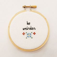 """Be Weirder"" Cross Stitch"