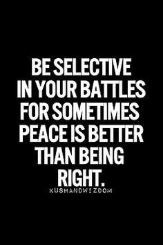 """Be selective in your battles for sometimes peace is better than being right."" #quote #motivational #inspirational"