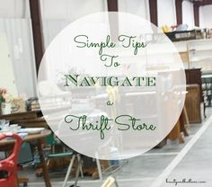 "Simple Tips for Navigating a Thrift Store - finding those trash to treasures projects takes some ""know how."" Learn from an expert."