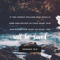That if thou shalt confess with thy mouth the Lord Jesus, and shalt believe in thine heart that God hath raised him from the dead, thou shalt be saved. Romans 10:9 KJV