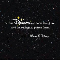 And Disney movies are the very thing taught me to believe this very magical piece of wisdom!