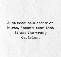 Just because a decision hurts, doesn't mean that it was the wrong decision. Life Decision Quotes, Life Decisions, Positive Affirmations, Positive Quotes, Motivational Quotes, Inspirational Quotes, Popular Quotes, Best Quotes, Funny Quotes