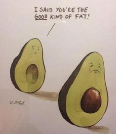 Poor avocado. We think you look great.