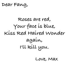 Love,max. Lol. luckily he never kisses her again and fang and max kiss so its all good ❤️❤️