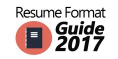 Stay up to date with this 2017 resume format guide. Includes types of resumes, how to choose the best format, fonts, categories to include and a lot more!