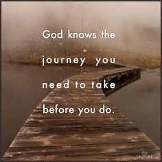 God knows the journey you need to take