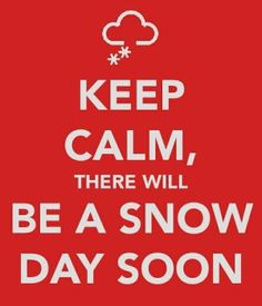 Keep Calm there will be a snow day soon.  Looks that way..   Ugh.. Where did my spring weather go??