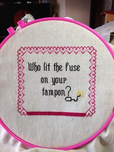 Who lit the fuse on your tampon?                                                                                                                                                                                 More