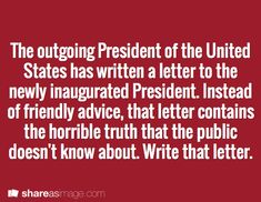 writing prompt - The outgoing President of the United States has written a letter to the newly inaugurated President. Instead of friendly advice, the letter contains the horrible truth that the public doesn't know about. Write that letter. Creative Writing Prompts, Writing Advice, Writing Help, Writing A Book, Writing Ideas, Fiction Writing, Writing Skills, Dialogue Prompts, Story Prompts