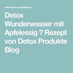 Detox Wunderwasser mit Apfelessig ♥ Rezept von Detox Produkte Blog
