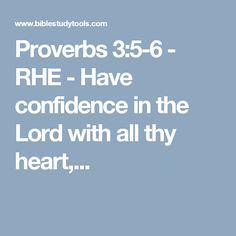 Proverbs 3:5-6 - RHE - Have confidence in the Lord with all thy heart,...