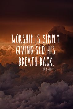 spiritualinspiration: Worship God today with the breath He has...