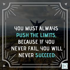 push the limits, to succeed .