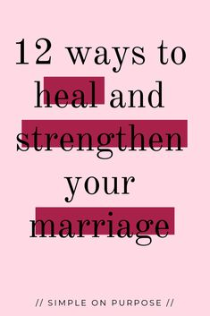Marriage means healing the hurts and putting in energy to grow stronger and more united. Life coach gives 12 tips to move closer together in your marriage.