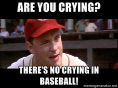 there'snocryinginbaseball | Are you crying? There's no crying in baseball! - Are you crying ...