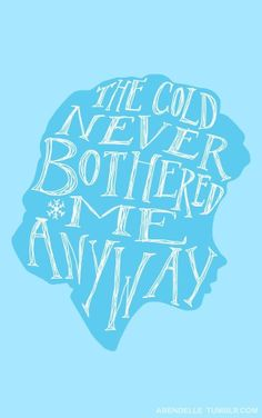 Let it go - Elsa The cold never bothered me anyway. #Frozen