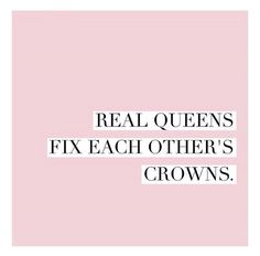 Real queens fix each other's crowns.