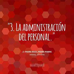 """ 3. La administración del personal.  - de Padre Rico, Padre Pobre (en Wattpad) https://www.wattpad.com/story/12515638?utm_source=android&utm_medium=pinterest&utm_content=share_quote&wp_page=quote&wp_originator=8PxPaPbfYkhc0r229%2FwOHwcuEPj%2FfqwqEHvVsfop9Q3xiWlW8288qIWdIHAI6zqWT%2BWODxXBlIcE6iCrMNNBoKlQHeNNwm%2B6ej7xBB5KC%2FXH9hi4kYQ0Pag1Pue6oOXg"