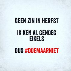 Dus #doemaarniet #herfst Shut Up Quotes, Sexy Quotes For Him, Life Is Hard Quotes, Happy Mind Happy Life, Happy Minds, Dutch Quotes, French Quotes, The Words, Cute Stories