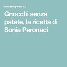 Gnocchi senza patate, la ricetta di Sonia Peronaci