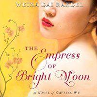 Empress of Bright Moon: A Novel of Empress Wu
