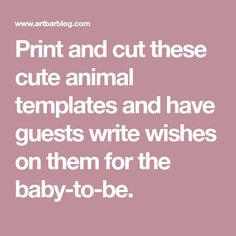 Print and cut these cute animal templates and have guests write wishes on them for the baby-to-be.