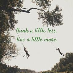 think a little less,live a little more