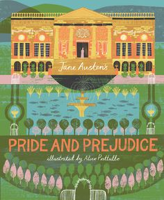 Pride and Prejudice by Jane Austen, illustrated by Alice Pattullo.