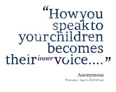 Quotes from Amy Skelton Sprowl: How you speak to your children becomes their inner voice.... - Inspirably.com