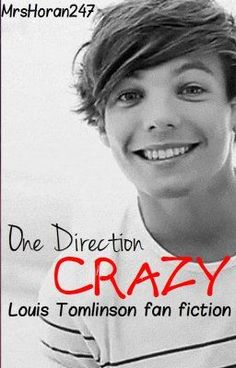One Direction Crazy - a Louis Tomlinson Fan Fic (EDITING) - One Direction Crazy - a Louis Tomlinson Fan Fic - MrsHoran247    MY STORY REEEEAAAADDDD IIITTTTTT