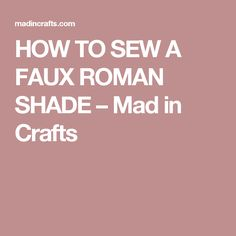 HOW TO SEW A FAUX ROMAN SHADE – Mad in Crafts