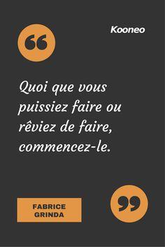 [CITATIONS] Quoi que vous puissiez faire ou rêviez de faire, commencez-le. FABRICE GRINDA #Ecommerce #Kooneo #Fabricegrinda : www.kooneo.com