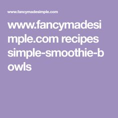 www.fancymadesimple.com recipes simple-smoothie-bowls