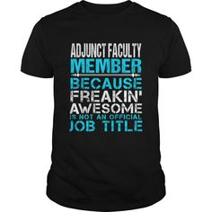 ADJUNCT-FACULTY-MEMBER***How to ? 1. Select color 2. Click the ADD TO CART button 3. Select your Preferred Size Quantity and Color 4. CHECKOUT!   If You dont like this shirt you can use the SEARCH BOX and find the Custom Shirt with your Name!!job title