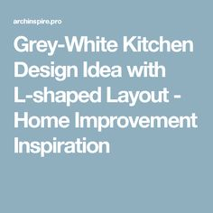 Grey-White Kitchen Design Idea with L-shaped Layout - Home Improvement Inspiration