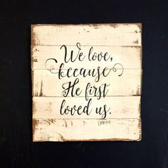 We Love Because He First Loved Us Wall Hanging / Bible Verse Sign / 1 John 4:19 by PalletsandPaint on Etsy https://www.etsy.com/listing/245599674/we-love-because-he-first-loved-us-wall