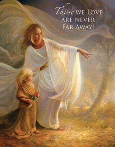 Those we love are never far away. Greg Olsen
