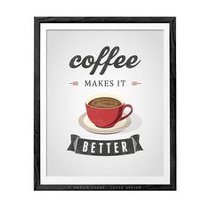 Hey, I found this really awesome Etsy listing at https://www.etsy.com/listing/230810768/coffee-makes-it-better-coffee-print