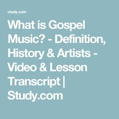 What is Gospel Music? - Definition, History & Artists - Video & Lesson Transcript | Study.com