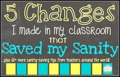 5 Changes That Saved My Sanity...some of these are great and can be adapted for lower elementary