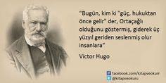 """""""Bugün, kim ki """"güç, hukuktan önce gelir"""" der, Ortaçağlı olduğunu göstermiş, giderek üç yüzyıl geriden seslenmiş olur insanlara""""  Victor Hugo  https://kitapokurum.blogspot.com.tr/"""