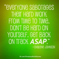 """Things """"Everyone sabotages their hard work from time to time. Don't be hard on yourself. Get back on track ASAP."""" – Chalene Johnson""""Everyone sabotages their hard work from time to time. Don't be hard on yourself. Get back on track ASAP. Fitness Motivation Quotes, Health Motivation, Weight Loss Motivation, Workout Motivation, Motivation Boards, Skinny Motivation, Motivation Pictures, Daily Motivation, Weight Loss Inspiration"""