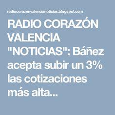 """RADIO CORAZÓN VALENCIA  """"NOTICIAS"""": Báñez acepta subir un 3% las cotizaciones más alta..."""