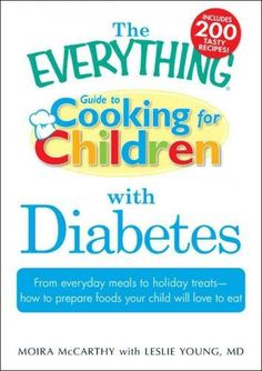 The Everything Guide to Cooking for Children With Diabetes: From Everyday Meals to Holiday Treats- How to Prepare...
