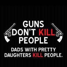 :) Yep. When my daddy found out he had a little girl he said he was going to buy a gun!!! :)